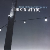 Mark Hilton & the Two Few | Lookin' at You