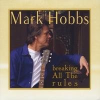 mark hobbs breaking all the rules cd baby music store