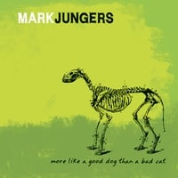 Mark Jungers | More Like a Good Dog Than a Bad Cat