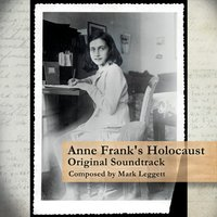 Mark Leggett | Anne Frank's Holocaust (Original Soundtrack)