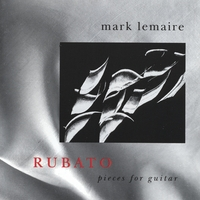 Mark Lemaire | Rubato - Pieces for Guitar
