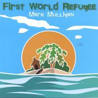 Mark Mulligan: First World Refugee