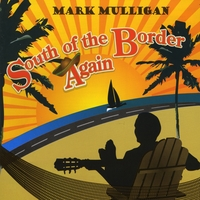 Mark Mulligan: South of the Border Again