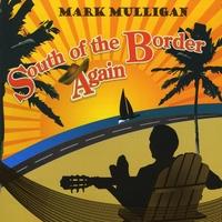Mark Mulligan: South of the Border Again