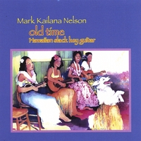 Mark Kailana Nelson | Oldtime Hawaiian Slack Key Guitar
