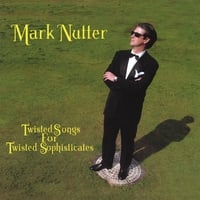 Mark Nutter | Twisted Songs For Twisted Sophisticates