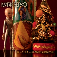 Mark Perko | U.F.O.'s, Bigfoot, and Christmas