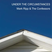Mark Ripp & The Confessors | Under the Circumstances