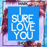 Mark Shock | I Sure Love You