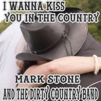 Mark Stone and the Dirty Country Band | I Wanna Kiss You in the Country