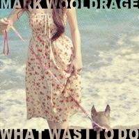Mark Wooldrage | What Was I to Do