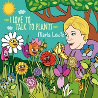 Marla Lewis | I Love to Talk to Plants