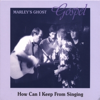 Marley's Ghost | Gospel - How Can I Keep From Singing