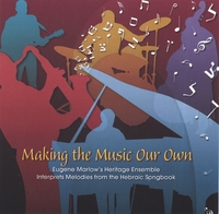 Eugene Marlow | Making the Music Our Own: Eugene Marlow's Heritage Ensemble Interprets Melodies from the Hebraic Songbook