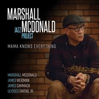 Marshall McDonald Jazz Project | Mama Knows Everything