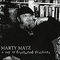 Marty Matz | A Sky of Fractured Feathers