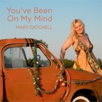 Mary Gatchell | You've Been on My Mind