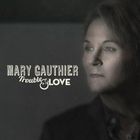 Mary Gauthier | Trouble and Love