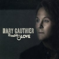 Mary Gauthier | Trouble & Love