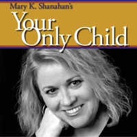 Mary K. Shanahan | Your Only Child