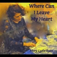 Mary Lydia Ryan | Where Can I Leave My Heart