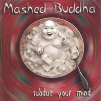 MASHED BUDDHA: Subdue Your Mind