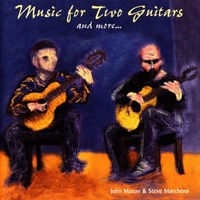 JOHN MASON AND STEVE MARCHENA: Music For Two Guitars and More