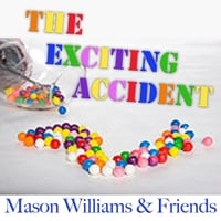 Mason Williams | The Exciting Accident