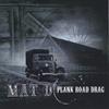 Mat D.: Plank Road Drag