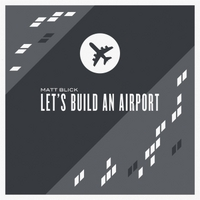 Matt Blick | Let's Build an Airport