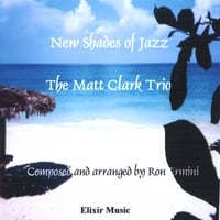 Matt Clark Trio | New Shades of Jazz: The Matt Clark Trio - Music by Ron Ermini