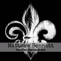 Matthew Bennett | So Far Behind Me