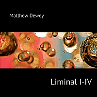 Matthew Dewey: Liminal I-IV