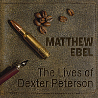 Matthew Ebel | The Lives of Dexter Peterson