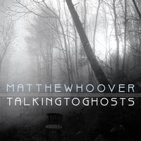 Matthew Hoover and The SuperSaints - Talking To Ghosts