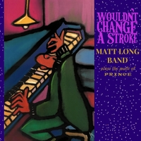 Matt Long Band | Wouldn't Change a Stroke: Matt Long Band Plays the Music of Prince