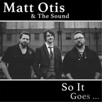 Matt Otis and the Sound | So It Goes