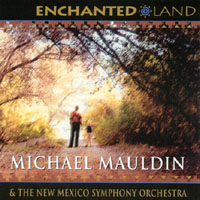 Michael Mauldin | Enchanted Land: Five Orchestral Works Inspired by New Mexico