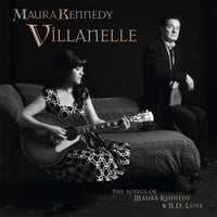 Maura Kennedy | Villanelle: The Songs of Maura Kennedy and B.D. Love