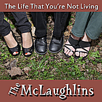 The Mclaughlins | The Life That You're Not Living