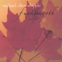 Michael Allen Whipple | Funkysmooth