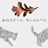 Andrea Maxand | Where the Words Go