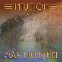 Max Highstein | Intuition - Music To Guide You Deeper