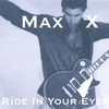 MAX X: Ride In Your Eyes