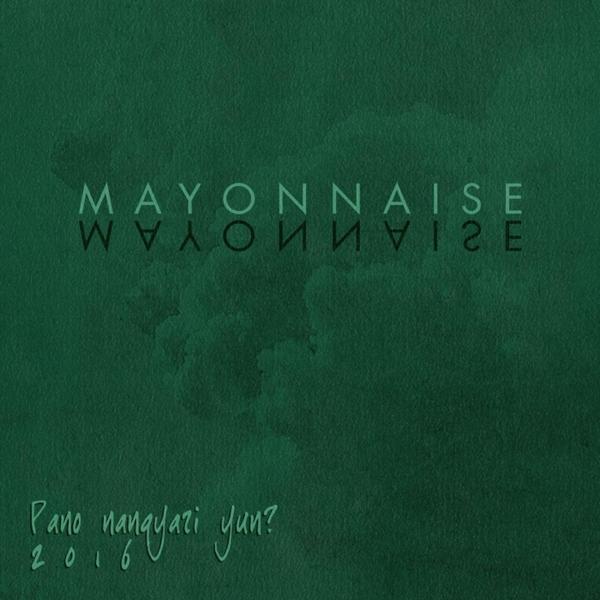 mayonnaise pano nangyari yun album