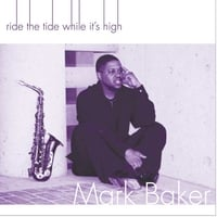 Mark Baker | Ride the Tide While It's High