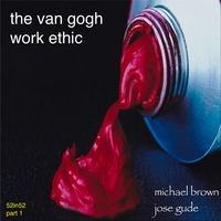 Michael Brown & Jose Gude | The Van Gogh Work Ethic