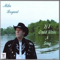 Mike Bryant | If I Could Write A Song