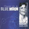 MARGARET CARLSON: Once In A Blue Moon