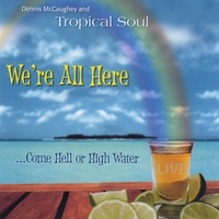 Dennis McCaughey and Tropical Soul | We're All Here